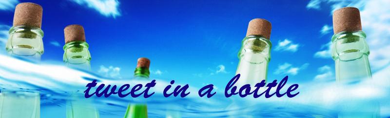 tweet in a bottle